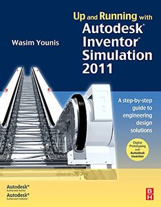 Up and Running with Autodesk Inventor Simulation 2011, Second Edition: A step-by-step guide to engineering design solutions-cover