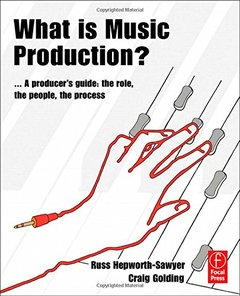 What is Music Production?: a producers guide, the role, the people, the process-cover