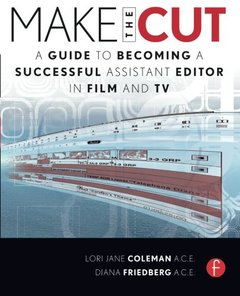 Make the Cut: A Guide to Becoming a Successful Assistant Editor in Film and TV-cover