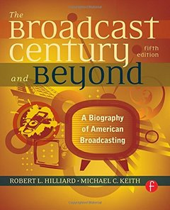 The Broadcast Century and Beyond, Fifth Edition: A Biography of American Broadcasting-cover