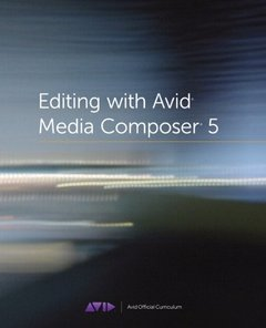 Editing with Avid Media Composer 5: Avid Official Curriculum (Paperback)-cover