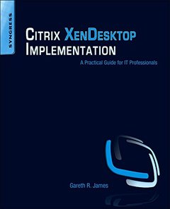 Citrix XenDesktop Implementation: A Practical Guide for IT Professionals (Paperback)-cover