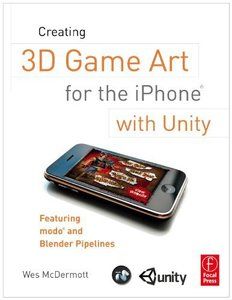 Creating 3D Game Art for the iPhone with Unity: Featuring modo and Blender pipelines (Paperback)-cover