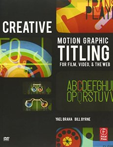 Creative Motion Graphic Titling for Film, Video, and the Web: Dynamic Motion Graphic Title Design (Paperback)-cover