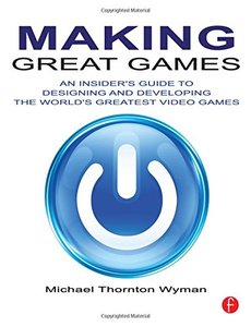 Making Great Games: An Insider's Guide to Designing and Developing the World's Greatest Games (Paperback)-cover