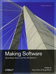 Making Software: What Really Works, and Why We Believe It (Paperback)-cover