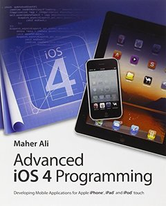 Advanced iOS 4 Programming: Developing Mobile Applications for Apple iPhone, iPad, and iPod touch (Paperback)