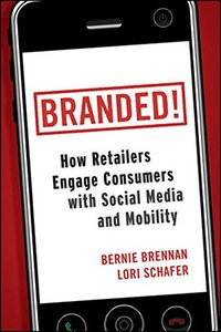 Branded!: How Retailers Engage Consumers with Social Media and Mobility (Hardcover)-cover