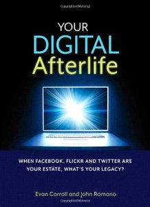 Your Digital Afterlife: When Facebook, Flickr and Twitter Are Your Estate, What's Your Legacy? (Paperback)-cover