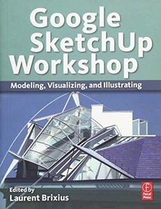Google SketchUp Workshop: Modeling, Visualizing, and Illustrating (Paperback)