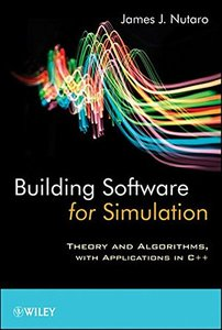 Building Software for Simulation: Theory and Algorithms, with Applications in C++ (Hardcover)
