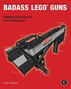 Badass LEGO Guns: Building Instructions for Five Working Guns (Paperback)