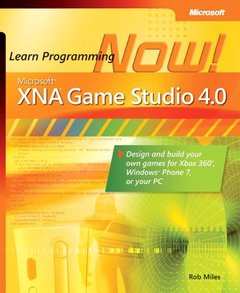 Microsoft XNA Game Studio 4.0: Learn Programming Now!: How to program for Windows Phone 7, Xbox 360, Zune devices, and more (Paperback)-cover