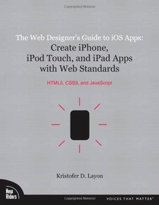 The Web Designer's Guide to iOS Apps: Create iPhone, iPod touch, and iPad apps with Web Standards (HTML5, CSS3, and JavaScript) (Paperback)-cover