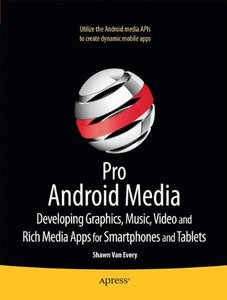 Pro Android Media: Developing Graphics, Music, Video, and Rich Media Apps for Smartphones and Tablets (Paperback)-cover