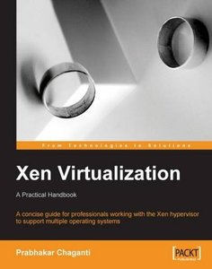 Xen Virtualization: A fast and practical guide to supporting multiple operating systems with the Xen hypervisor (Paperback)