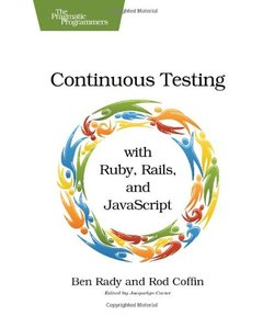 Continuous Testing: with Ruby, Rails, and JavaScript (Paperback)