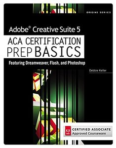 Adobe Creative Suite 5 ACA Certification Preparation: Featuring Dreamweaver, Flash and Photoshop (Paperback)-cover