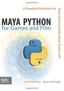 Maya Python for Games and Film: A Complete Reference for Maya Python and the Maya Python API (Hardcover)-cover