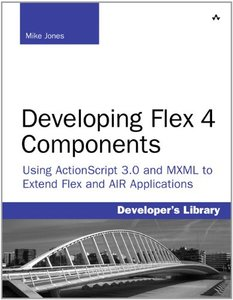Developing Flex 4 Components: Using ActionScript & MXML to Extend Flex and AIR Applications (Paperback)-cover