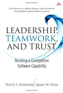 Leadership, Teamwork, and Trust: Building a Competitive Software Capability (Paperback)-cover