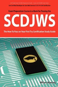 SCDJWS: Sun Certified Developer for Java Web Services 5 CX-310-230 Exam Certification Exam Preparation Course in a Book for Passing the SCDJWS Exam - The ... on Your First Try Certification Study Guid-cover