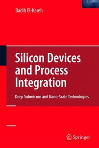 Silicon Devices and Process Integration: Deep Submicron and Nano-Scale Technologies (Hardcover)
