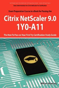 Basic Administration for Citrix NetScaler 9.0: 1Y0-A11 Exam Certification Exam Preparation Course in a Book for Passing the Basic Administration for ... on Your First Try Certification Study Guide (Pa-cover