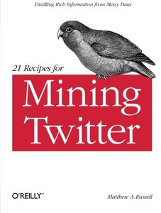 21 Recipes for Mining Twitter (Paperback)