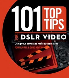 101 Top Tips for DSLR Video: Using Your Camera to Make Great Movies (Paperback)-cover