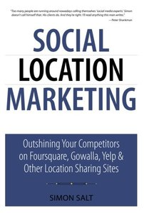 Social Location Marketing: Outshining Your Competitors on Foursquare, Gowalla, Yelp & Other Location Sharing Sites (Paperback)-cover