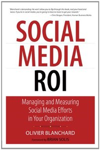Social Media ROI: Managing and Measuring Social Media Efforts in Your Organization (Paperback)-cover