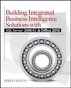 Building Integrated Business Intelligence Solutions with SQL Server 2008 R2 & Office 2010 (Paperback)-cover