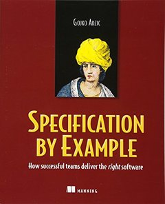 Specification by Example: How Successful Teams Deliver the Right Software (Paperback)-cover