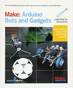 Make: Arduino Bots and Gadgets: Six Embedded Projects with Open Source Hardware and Software (Paperback)-cover