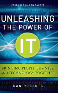 Unleashing the Power of IT: Bringing People, Business, and Technology Together (Hardcover)-cover