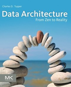 Data Architecture: From Zen to Reality (Paperback)