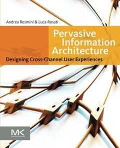 Pervasive Information Architecture: Designing Cross-Channel User Experiences (Paperback)-cover