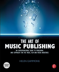 The Art of Music Publishing: An entrepreneurial guide to publishing and copyright for the music, film and media industries (Paperback)