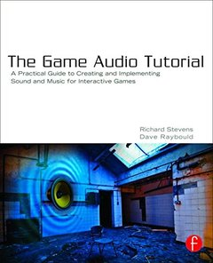 The Game Audio Tutorial: A Practical Guide to Sound and Music for Interactive Games (Paperback)-cover