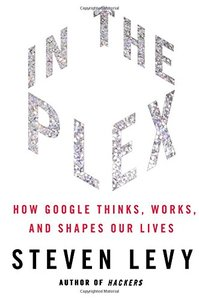 In The Plex: How Google Thinks, Works, and Shapes Our Lives (Hardcover)-cover