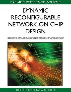 Dynamic Reconfigurable Network-on-Chip Design: Innovations for Computational Processing and Communication (Hardcover)