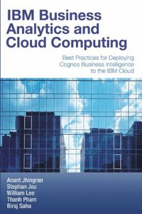 IBM Business Analytics and Cloud Computing: Best Practices for Deploying Cognos Business Intelligence to the IBM Cloud (Paperback)-cover
