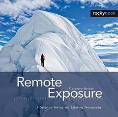 Remote Exposure: A Guide to Hiking and Climbing Photography (Hardcover)-cover