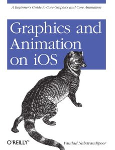 Graphics and Animation on iOS: A Beginner's Guide to Core Graphics and Core Animation (Paperback)