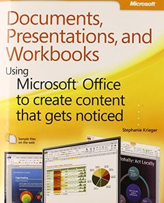 Documents, Presentations, and Workbooks: Using Microsoft Office to Create Content That Gets Noticed: Creating Powerful Content with Microsoft Office (Paperback)-cover