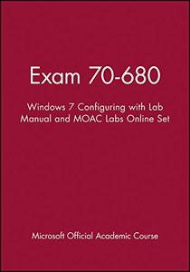 70-680: Windows 7 Configuring with Lab Manual and MOAC Labs Online (Paperback)