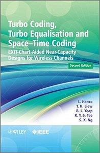 Turbo Coding, Turbo Equalisation and Space-Time Coding: EXIT-Chart-Aided Near-Capacity Designs for Wireless Channels, 2/e (Hardcover)-cover