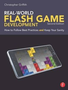 Real-World Flash Game Development, 2/e : How to Follow Best Practices AND Keep Your Sanity (Paperback)-cover
