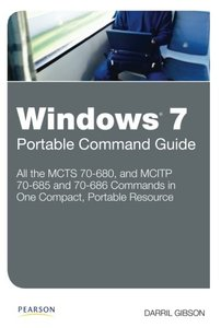 Windows 7 Portable Command Guide: MCTS 70-680, 70-685 and 70-686 (Paperback)